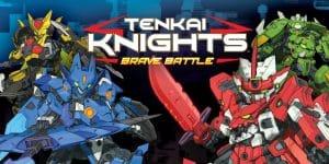 Tenkai Knights: Brave Battle Cheats